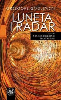 Luneta i radar. Szkice z antropologicznej historii kultury-Godlewski Grzegorz