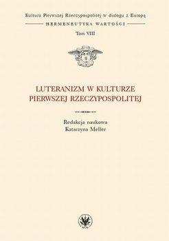 Luteranizm w kulturze Pierwszej Rzeczypospolitej. Tom 8-Meller Katarzyna