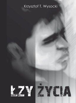 Łzy życia-Wysocki Krzysztof T.