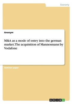 M&A as a mode of entry into the german market. The acquisition of Mannesmann by Vodafone - Anonym