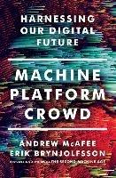 Machine, Platform, Crowd: Harnessing Our Digital Future-Mcafee Andrew, Brynjolfsson Erik