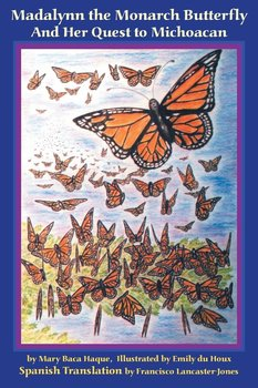 Madalynn the Monarch Butterfly and her Quest to Michoacan - Haque Mary Baca