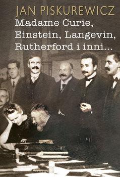 Madame Curie Einstein Langevin Rutherford i inni...-Piskurewicz Jan