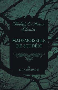 Mademoiselle de Scuderi (Fantasy and Horror Classics)-Hoffmann E. T. A.