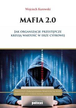 Mafia 2.0. Jak organizacje przestępcze kreują wartość w erze cyfrowej                      (ebook)