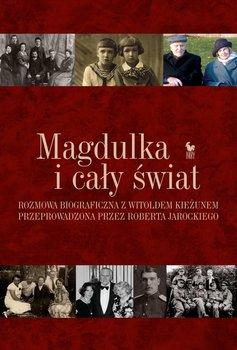 Magdulka i cały świat. Rozmowa biograficzna z Witoldem Kieżunem przeprowadzona przez Roberta Jarockiego-Kieżun Witold, Jarocki Robert