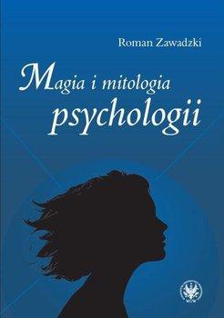 Magia i mitologia psychologii-Zawadzki Roman