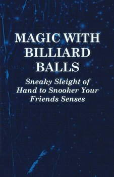 Magic with Billiard Balls - Sneaky Sleight of Hand to Snooker Your Friends Senses-Anon