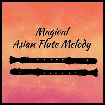 Magical Asian Flute Melody: Sounds of Nature with Flute Music for Deep  Relaxation, Yoga Meditation, Cure for Insomnia, Calm Body and Mind (Album  mp3)