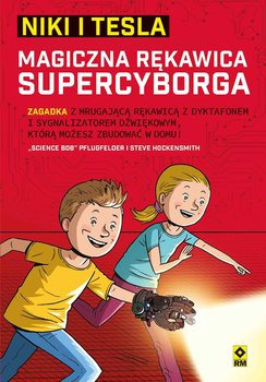 "Magiczna rękawica supercyborga. Niki iTesla-Pflugfelder ""Science Bob"", Hockensmith Steve"