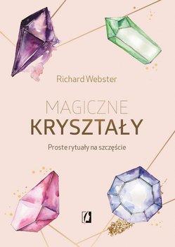 Magiczne kryształy. Proste rytuały na szczęście-Webster Richard