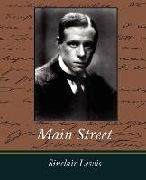 an analysis of sinclair lewiss novel main street It was not as a novel that main street was interesting, because a novel is a picture of life and of people, and life is a whole and people have three dimensions, plus an inscrutable core of individuality about which their recreator in fiction must not seem to have too complete a knowledge if he wishes them to appear real sinclair lewis was.