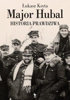 Major Hubal. Historia prawdziwa-Ksyta Łukasz
