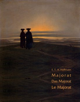 Majorat. Das Majorat. Le Majorat-Hoffmann E.T.A.