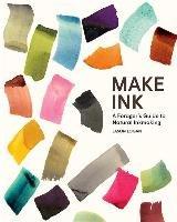 Make Ink: A Forager's Guide to Natural Inkmaking-Logan Jason