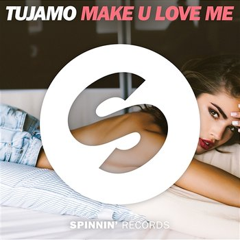 Make U Love Me - Tujamo