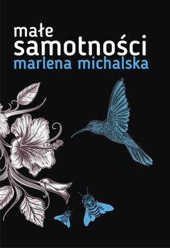 Małe samotności-Michalska Marlena