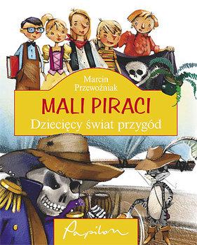 Mali Piraci. Dziecięcy świat przygód-Przewoźniak Marcin
