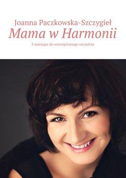 Mama wharmonii. 3 miesiące do wewnętrznego szczęścia-Paczkowska-Szczygieł Joanna
