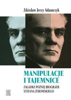 Manipulacje i tajemnice. Zagadki późnej biografii Stefana Żeromskiego                      (ebook)
