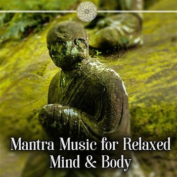 Mantra Music for Relaxed Mind & Body: Meditation, Relaxation, Natural Sounds, Zen, Chakra Balancing, Spa, Massage-Mantra Yoga Music Oasis