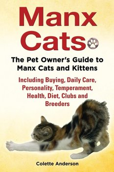 Manx Cats, The Pet Owner's Guide to Manx Cats and Kittens, Including Buying, Daily Care, Personality, Temperament, Health, Diet, Clubs and Breeders-Anderson Colette