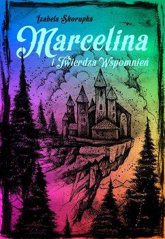 Marcelina i Twierdza Wspomnień. Tom 2-Skorupka Izabela