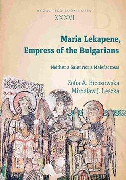Maria Lekapene, Empress of the Bulgarians. Neither a Saint nor a Malefactress-Brzozowska Zofia A., Leszka Mirosław J.