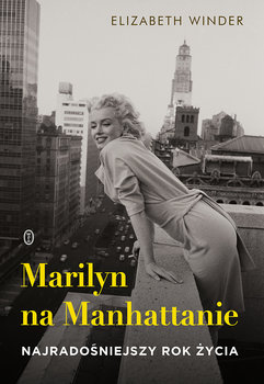 Marilyn na Manhattanie. Najradośniejszy rok życia-Winder Elizabeth