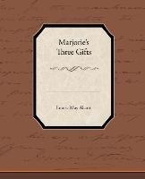 Marjorie S Three Gifts-Alcott Louisa May