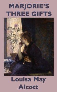 Marjorie's Three Gifts-Alcott Louisa May