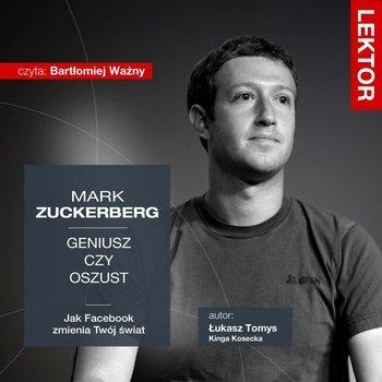 Mark Zuckerberg. Geniusz czy oszust? Jak Facebook zmienia Twój świat?-Kosecka Kinga, Tomys Łukasz