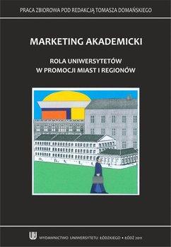 Marketing akademicki. Rola uniwersytetów w promocji miast i regionów-Domański Tomasz