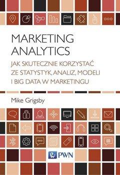 Marketing Analytics. Jak skutecznie korzystać ze statystyk, analiz, modeli i big data w marketingu-Grigsby Mike