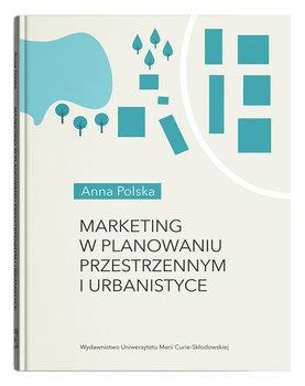 Marketing w planowaniu przestrzennym i urbanistyce-Polska Anna
