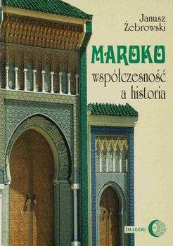 Maroko. Współczesność a historia-Żebrowski Janusz