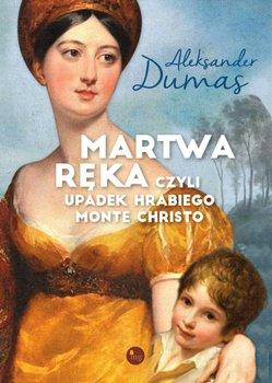 Martwa ręka, czyli upadek hrabiego Monte Christo-Dumas Aleksander