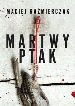 Martwy ptak-Kaźmierczak Maciej
