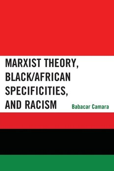 Marxist Theory, Black/African Specificities, and Racism-Camara Babacar