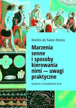 Marzenia senne i sposoby kierowania nimi - uwagi praktyczne. Studium o świadomym śnie-De Saint-Denys Markiz