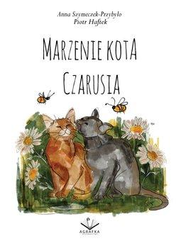 Marzenie kota Czarusia-Haftek Piotr, Szymeczek-Przybyło Anna