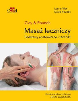 Masaż leczniczy. Podstawy anatomiczne i techniki-Allen Laura, Pounds David