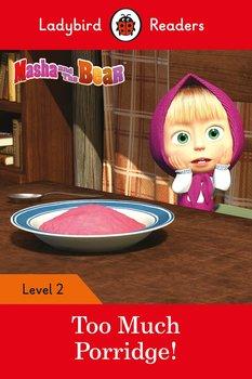Masha and the Bear: Too Much Porridge! Ladybird Readers. Level 2-Opracowanie zbiorowe