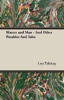 Master and Man - And Other Parables and Tales - Tolstoy Leo Nikolayevich, Tolstoy Leo