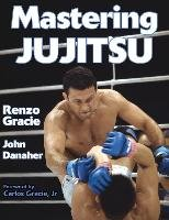 Mastering Jujitsu-Gracie Renzo