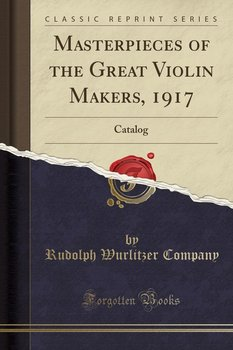 Masterpieces of the Great Violin Makers, 1917 - Company Rudolph Wurlitzer