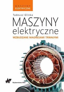 Maszyny elektryczne wzbudzane magnesami trwałymi-Glinka Tadeusz
