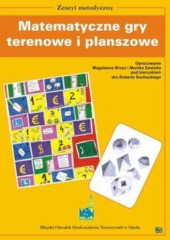 Matematyczne gry terenowe i planszowe. Zeszyt metodyczny-Brosz Magdalena, Sawicka Monika