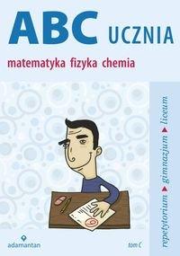 Matematyka. Fizyka. Chemia. ABC ucznia. Tom C-Mizerski Witold