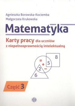 Matematyka. Karty pracy dla uczniów z niepełnosprawnością intelektualną. Część 3-Borowska-Kociemba Agnieszka, Krukowska Małgorzata